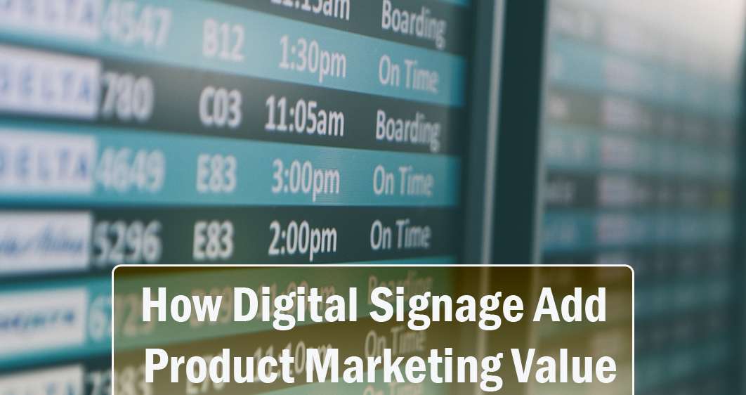 How Digital Signage Add Product Marketing Value