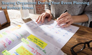Staying Organized During Your Event Planning to Reduce Stress