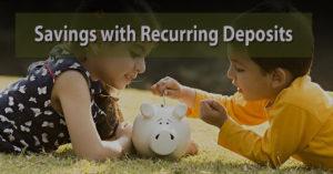 Initiate Savings with Recurring Deposits